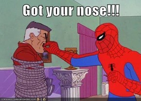 Got your nose!!!