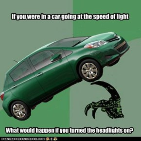 If you were in a car going at the speed of light?