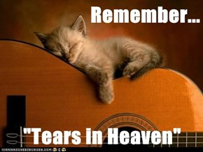 "Remember...  ""Tears in Heaven"""
