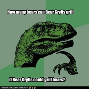 How many bears can Bear Grylls grill
