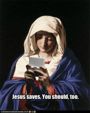 Jesus saves. You should, too.