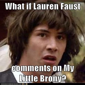 What if Lauren Faust  comments on My Little Brony?