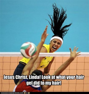 Jesus Christ, Linda! Look at what your hair gel did to my hair!