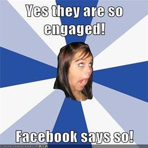 Yes they are so engaged!  Facebook says so!
