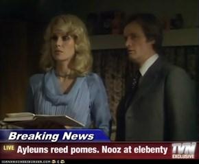 Breaking News - Ayleuns reed pomes. Nooz at elebenty