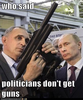 who said  politicians don't get guns