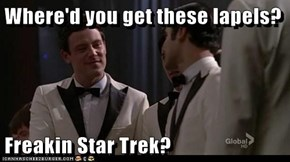Where'd you get these lapels?  Freakin Star Trek?