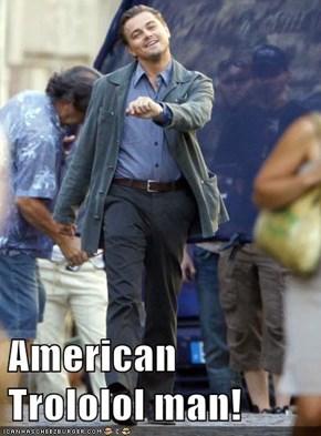 American Trololol man!