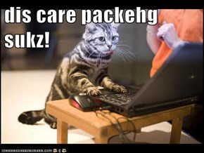 dis care packehg sukz!