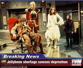Breaking News - Jellybeen shortage cawses depreshun