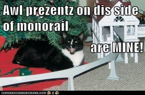 Awl prezentz on dis side of monorail are MINE!