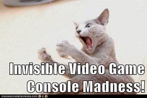 Invisible Video Game Console Madness!