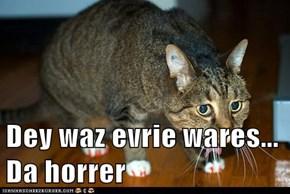 Dey waz evrie wares... Da horrer