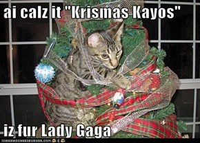 "ai calz it ""Krismas Kayos""  iz fur Lady Gaga"