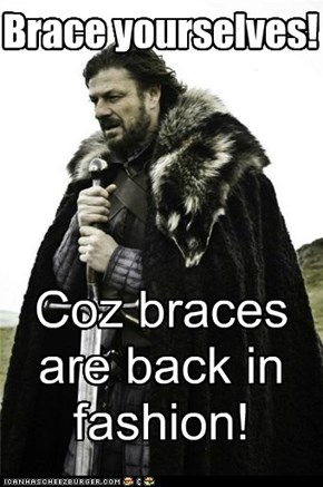 Brace yourselves ... literally!
