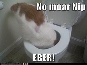 No moar Nip  EBER!