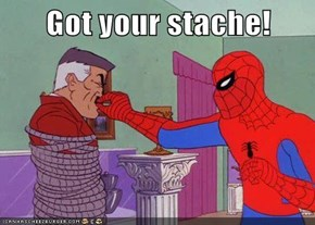 Got your stache!