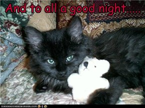 And to all a good night.....