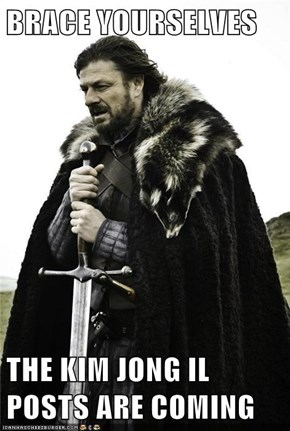 BRACE YOURSELVES  THE KIM JONG IL POSTS ARE COMING