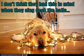 I don't think they had this in mind when they sing deck the halls...