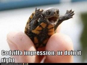 Godzilla impression: ur doin it right