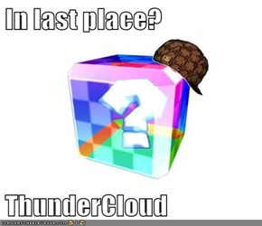 In last place?  ThunderCloud