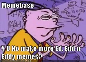 Memebase  Y U No make more Ed, Edd n Eddy memes?