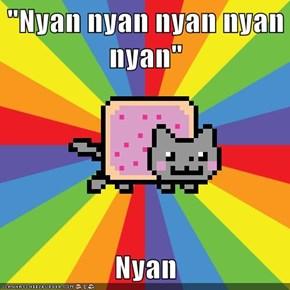 """Nyan nyan nyan nyan nyan""  Nyan"