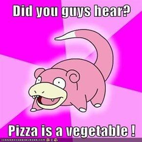 Did you guys hear?  Pizza is a vegetable !