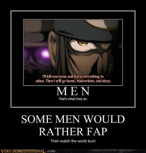 SOME MEN WOULD RATHER FAP