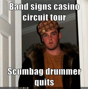 Band signs casino circuit tour  Scumbag drummer quits