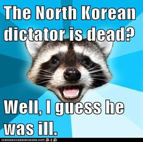 Lame Pun Coon: R.I.P. Glorious Leader