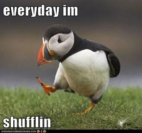 everyday im  shufflin
