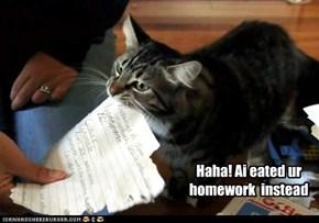 Haha! Ai eated ur homework  instead