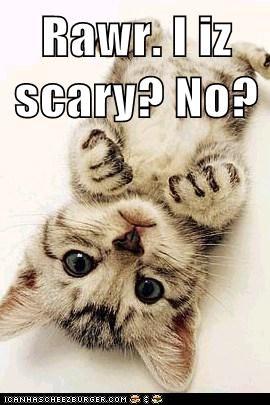 Rawr. I iz scary? No?