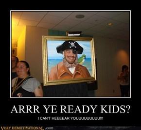 ARRR YE READY KIDS?