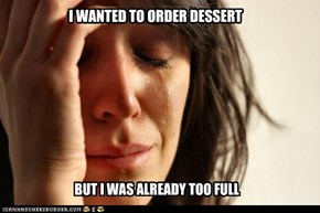 I WANTED TO ORDER DESSERT