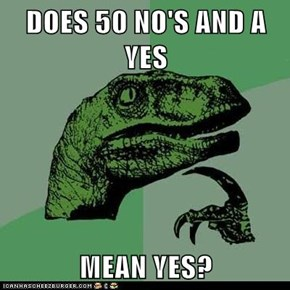 DOES 50 NO'S AND A YES  MEAN YES?