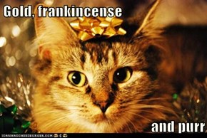 Gold, frankincense  and purr