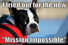 "I tried out for the new  ""Mission Impossible"""