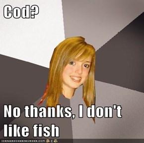 Cod?   No thanks, I don't like fish