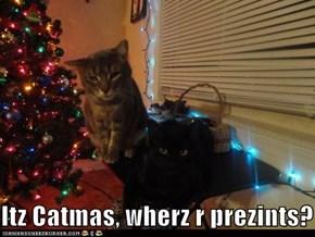 Itz Catmas, wherz r prezints?