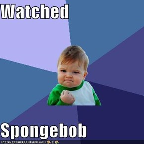 Watched   Spongebob