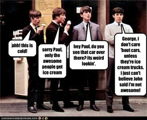 Ringo, blowing on the ice cream won't heat it up.