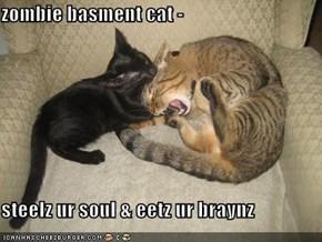 zombie basment cat -   steelz ur soul & eetz ur braynz