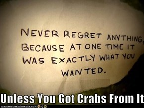 Not Regretful? You Will Be. You Will Be