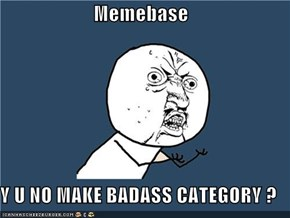 Memebase  Y U NO MAKE BADASS CATEGORY ?