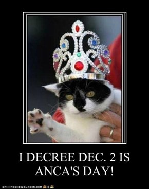 I DECREE DEC. 2 IS ANCA'S DAY!