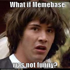 What if Memebase           was not funny?