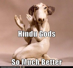 Hindu Gods So Much Better